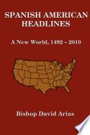 Spanish American Headlines A New World, 1492-2010