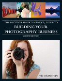 The Photographer s Market Guide to Building Your Photography Business