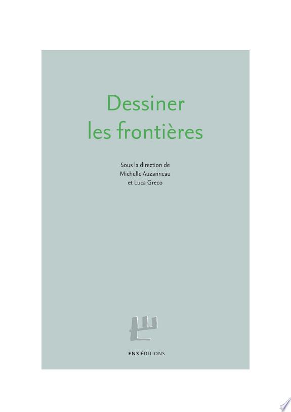 Dessiner les frontières / sous la direction de Michelle Auzanneau et Luca Greco ; avec les contributions de Michelle Auzanneau, Niko Besnier, Marianne Blidon... [et al.].- Lyon : ENS éditions , 2018