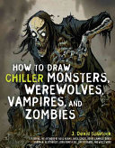 How to Draw Chiller Monsters, Werewolves, Vampires, and Zombies Hartman Hollywood Monster Designer Kerry Gammill