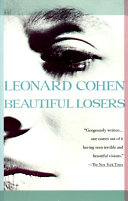 Beautiful Losers Beautiful Losers Is Leonard Cohen S Most
