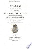 Tao Te King  Le livre De La Voie Et De La Vertu     Traduit En Francais Et Publie Avec Le Texte Chinois Et Un Commentaire     Par Stanislas Julien