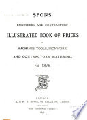 Spon's Engineers and Contractor's Illustrated Book of Prices of Machines, Tools, Ironwork, and Contractors' Material, for 1876