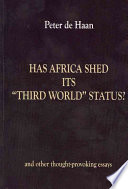 Has Africa Shed Its  Third World  Status  and Other Thought provoking Essays