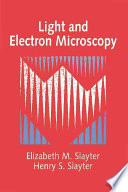 Light And Electron Microscopy : of microscope currently available and of use to...