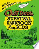 Willy Whitefeather s Outdoor Survival Handbook for Kids
