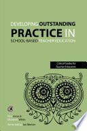 Developing outstanding practice in school based teacher education