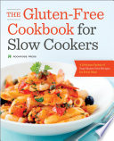 The Gluten Free Cookbook for Slow Cookers  A Delicious Variety of Easy Gluten Free Recipes for Every Meal