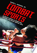 Combat Sports  An Encyclopedia of Wrestling  Fighting  and Mixed Martial Arts