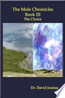 The Mole Chronicles   Book III  the Choice