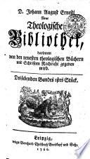 D. Johann August Ernesti Neue theologische Bibliothek, darinnen von den neuesten theologischen Büchern und Schriften Nachricht gegeben wird