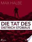 Die Tat des Dietrich Stobäus