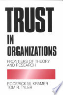 Trust in Organizations: Frontiers of Theory and Research