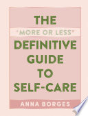 The More or Less Definitive Guide to Self Care Book PDF
