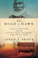 The Road to Dawn Inspiration For Harriet Beecher Stowe S Uncle Tom S Cabin