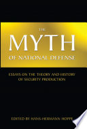 Myth Of National Defense Essays On The Theory And History Of Security Production The