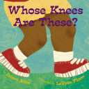 Whose Knees Are These? : verses takes a loving look at knees from...
