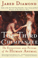 The Third Chimpanzee : chimpanzee, our species evolved into something quite...