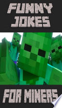 Hilarious Funny Jokes For Miners Unofficial Minecraft Book