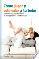 C  mo jugar y estimular a tu beb    actividades para desarrollar la inteligencia de nuestro hijo