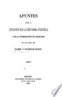 Apuntes sobre la cuestion de la reforma política y de la introduccion de Africanos en las islas de Cuba y Puerto-Rico