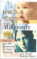 Teach Them Diligently  How to Use the Scriptures in Child Training