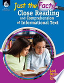 Just The Facts Close Reading And Comprehension Of Informational Text