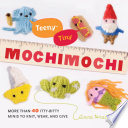 Teeny-Tiny Mochimochi Everything Is Cuter In Miniature And While It S