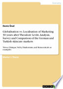 Globalisation vs  Localisation of Marketing 30 years after Theodore Levitt  Analysis  Survey and Comparison of the German and Turkish skincare markets