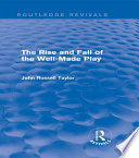 The Rise and Fall of the Well Made Play  Routledge Revivals