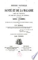 Histoire Naturelle de la santé et de la maladie chez les végétaux et chez les animaux en général,et en particulier chez l ́homme
