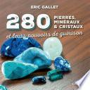 280 pierres, minéraux et cristaux et leurs pouvoirs de guérison