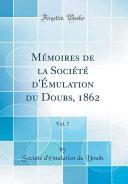 Mémoires de la Société d'Émulation du Doubs, 1862, Vol. 7 (Classic Reprint)