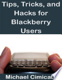 Tips  Tricks  and Hacks for Blackberry Users