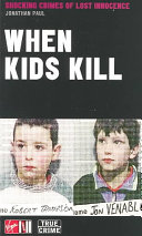When Kids Kill: Shocking Crimes of Lost Innocence