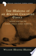 The Making Of An African Christian Ethics