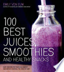 100 Best Juices  Smoothies and Healthy Snacks