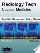 Radiology Tech Nuclear Medicine Specialty Review and Study Guide