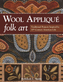 Wool Applique Folk Art : color, and design. well-known, award-winning...