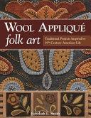 Wool Applique Folk Art : color, and design. well-known, award-winning folk...