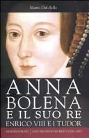 Anna Bolena e il suo re  Enrico VIII e i Tudor