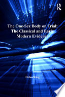 The One Sex Body on Trial  The Classical and Early Modern Evidence