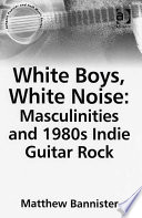 White Boys  White Noise  Masculinities and 1980s Indie Guitar Rock