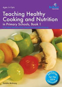 Teaching Healthy Cooking and Nutrition in Primary Schools  Book 1  Fruit Salad  Rainbow Sticks  Bread Pizza and Other Recipes