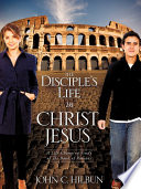 The Disciple s Life in Christ Jesus