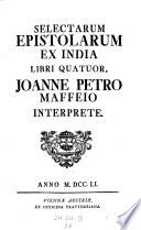 Selectarum epistolarum ex India libri quatuor  Johanne Petro Maffeio interprete