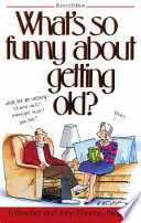 What s So Funny About Getting Old