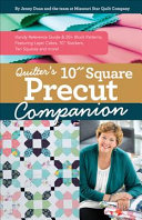 Quilter's 10 Square Precut Companion : tricks from the one and only missouri star...