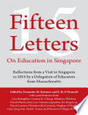 Fifteen Letters On Education In Singapore  Reflections from a Visit to Singapore In 2015 By a Delegation of Educators from Massachusetts