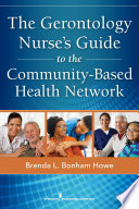 The Gerontology Nurse s Guide to the Community Based Health Network